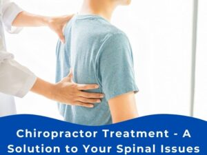 Chiropractor Treatment - A Solution to Your Spinal Issues